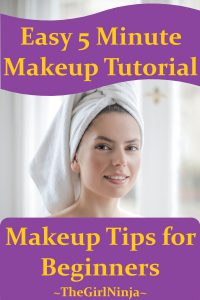 Human headshot of feminine face with hair wrapped in a white towel. Text in image reads Easy 5 Minute Makeup Tutorial Makeup Tips for Beginners