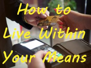 Hands exchanging a credit card with Yellow text over image that reads How To Live Within Your Means