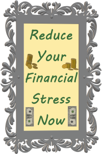 gray picture frame around a yellow rectangle with dollar bills in bottom corners and stacks of coins along each side of large green text that reads Reduce Your Financial Stress Now