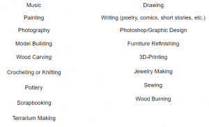 Two column list of Artsy/Crafty Hobbies: music, painting, photography, model carving, crocheting or knitting, pottery, scrapbooking, terrarium making, drawing, writing (poetry, comics, short stories, etc.), photoshop/graphic design, furniture refinishing, 3D-printing, jewelry making, sewing, wood burning