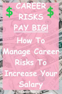 Pink see through rectangle positioned over scattered 20 dollar bills with white text reading Career risks PAY BIG! How to manage career risks to increase your salary. A green dollar sign is on each side of text