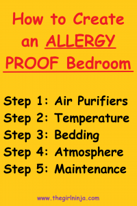 Yellow rectangle with red text reading How to Create an ALLERGY PROOF Bedroom, with ALLERGY PROOF Bedroom underlined in red.  Below red text, black text reads, Step 1: Air Purifiers Step 2: Temperature Step 3: Bedding Step 4: Atmosphere Step 5: Maintenance  Below black text small purple text centered at bottom of yellow rectangle reads www.thegirlninja.com