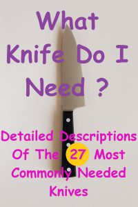 white rectangle with a chef knife laying flat in center of rectangle. Over blade of knife and top half of rectangle purple text reads What Knife Do I Need? Over black handle of knife and bottom half of rectangle pink text reads Detailed Descriptions of the 27 Most Commonly Needed Knives
