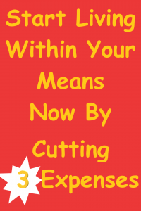 Red rectangle with bright yellow text that reads Start Living Within Your Means Now By Cutting 3 Expenses