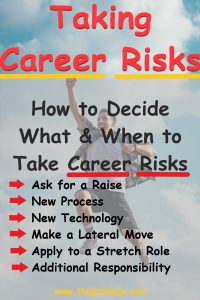 In front of a blue sky with white clouds a man is leaping with hand raised and huge smile. Above the man red text reads Taking Career Risks, then black text reads How to Decide What & When to Take Career Risks: Ask for a Raise, New Process, New Technology, Make a Lateral Move, Apply to a Stretch Role, Additional Responsibility. At the bottom center yellow text reads www.thegirlninja.com
