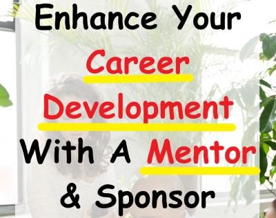 Enhance your Career Development With A Mentor & Sponsor