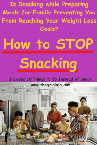 Family around kitchen island preparing food together. Purple rectangle above family has yellow text that reads Is Snacking while Preparing Meals for Family Preventing You From Reaching your Weight Loss Goals?  How to STOP Snacking . Includes 10 Things to do Instead of Snack www.thegirlninja.com