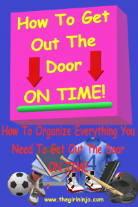 soccer ball, shoes, stack of books, jersey, notebook, baseball bat, and helmet stacked in a pile at bottom of blue rectangle. At top of rectangle a pink square with yellow text reads How to Get Out The Door ON TIME. How to organize everything you need to get out the door ON TIME. yellow text at bottom center reads www.thegirlninja.com