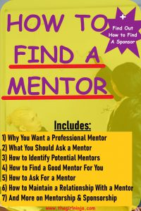 Woman in business jacket standing at white board writing while other woman in business jacket sits looking up at the other woman. Purple and Black text reads How To Find A Mentor Includes: 1) Why You Want a Professional Mentor  2) What You Should Ask a Mentor   3) How to Identify Potential Mentors  etc.....