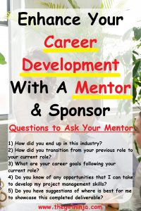Woman standing beside table pointing at something on a paper in front of a man in a dress shirt and tye and a woman in business attire. Black & red text reads Enhance Your Career Development With A Mentor & Sponsor. Questions to Ask Your Mentor 1) How did you end up in this industry? etc....