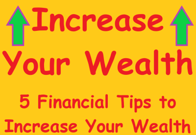 yellow rectangle with green arrows pointing up in top right corners. Between arrows red text reads Increase Your Wealth 5 Financial Tips to Increase Your Wealth