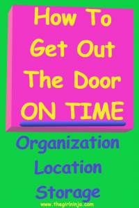 Neon Green Rectangle with Neon Pink Cube at top. Yellow text in cube reads How To Get Out The Door ON TIME. Below the cube blue text reads Organization Location Storage. Yellow text at bottom center reads www.thegirlninja.com