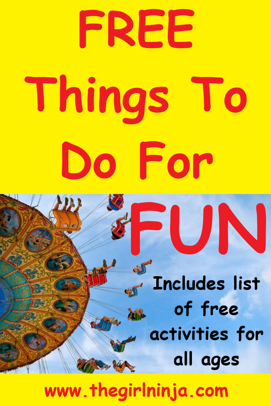 Yellow rectangle with red text that reads FREE Things To Do For FUN. Under red text you are looking up at people on a carnival sing ride with a blue sky behind them. On blue sky black text reads Includes list of free activities for all ages. At bottom center red text reads www.thegirlninja.com