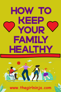 Yellow rectangle, with a red heart on the left and right edges a third of the way from the top. Between hearts purple text reads How to Keep Your Family Healthy. Bottom half shows image of family playing ball outside. At bottom center of rectangle red text reads www.thegirlninja.com