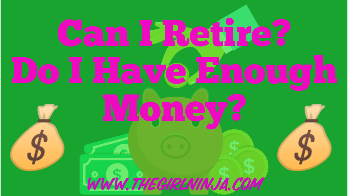 Translucent green rectangle covers a hand dropping gold coin into piggy bank surrounded by dollar bills, coins, and bags of money. Pink text reads Can I retire? Do I Have Enough Money? www.thegirlninja.com
