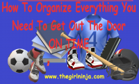 Scattered items; soccer ball, cleats, stack of books, notebook, etc. Over items red text reads How to Organize Everything You Need to Get Out the Door ON TIME. At bottom center yellow text reads www.thegirlninja.com